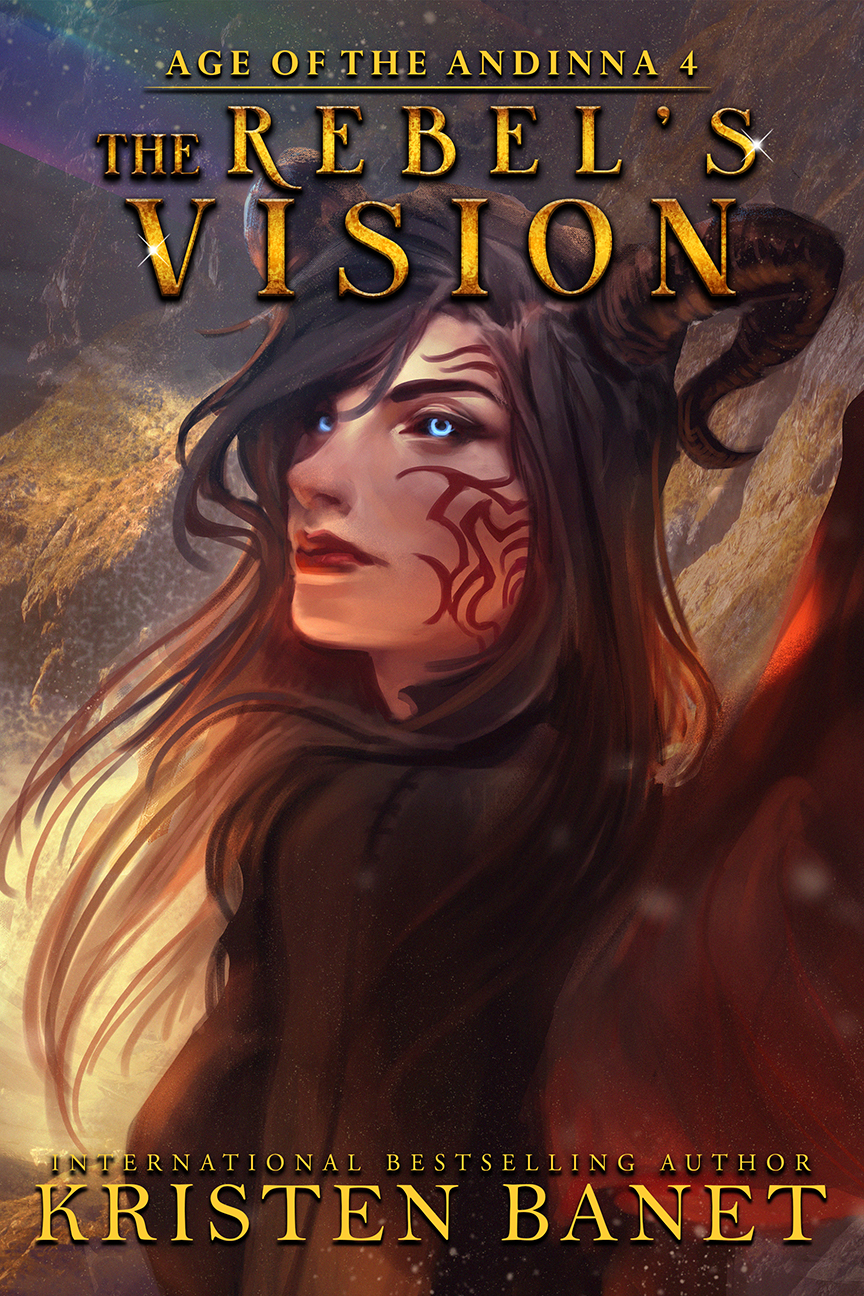The Rebel's Vision, Age of the Andinna Book 4 by Kristen Banet